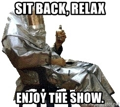 Sit back and enjoy the show